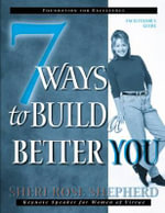 7 Ways to Build a Better You Facilitator's Guide - Sheri Rose Shepherd