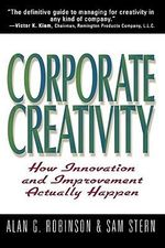Corporate Creativity : How Innovation & Improvement Actually Happen - Alan G. Robinson