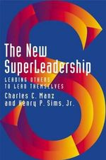 The New Superleadership : Leading Others to Lead Themselves - Charles C. Manz