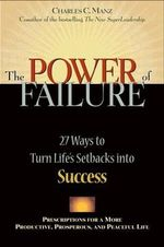 The Power of Failure : 27 Ways to Turn Life's Setbacks into Success - Charles C. Manz