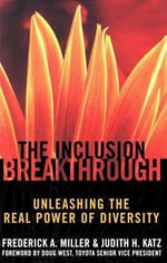 The Inclusion Breakthrough : Unleashing the Real Power of Diversity - Frederick A. Miller