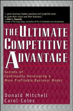 The Ultimate Competitive Advantage : Secrets of Continually Developing a More Profitable Business Model - Donald Mitchell