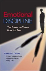 Emotional Discipline : The Power to Choose How You Feel - Charles C. Manz