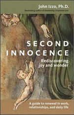 Second Innocence : Rediscovering Joy and Wonder; A Guide to Renewal in Work Relationships and Daily Life - John Izzo