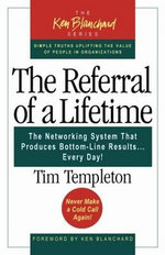 The Referral of a Lifetime : The Networking System That Produces Bottom Line Results...Every Day - Templeton