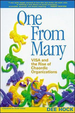 One from Many : VISA and the Rise of Chaordic Organization :  VISA and the Rise of Chaordic Organization - Dee W. Hock