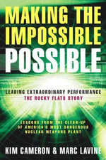 Making the Impossible Possible : Leading Extraordinary Performance--the Rocky Flats Story - Kim S. Cameron