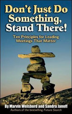 Don't Just Do Something, Stand There! : Ten Principles for Leading Meetings That Matter - Marvin Weisbord