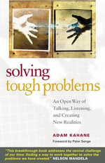 Solving Tough Problems : An Open Way of Talking, Listening, and Creating New Realities - Adam Kahane