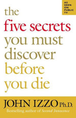 The Five Secrets You Must Discover Before You Die : BERRETT-KOEHLER - John Izzo