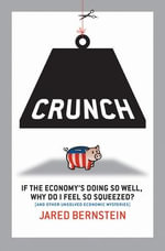 Crunch : Why Do I Feel So Squeezed? (and Other Unsolved Economic Mysteries) - Jared Bernstein