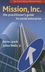 Mission, Inc. : The Practitioner's Guide to Social Enterprise - Kevin Lynch