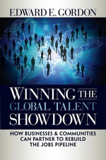 Winning the Global Talent Showdown : How Businesses and Communities Can Partner to Rebuild the Jobs Pipeline - Edward E. Gordon