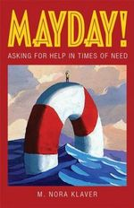 Mayday! : Asking for Help in Times of Need - M. Nora Klaver
