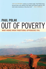 Out of Poverty : What Works When Traditional Approaches Fail - Paul Polak