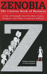Zenobia : The Curious Book of Business: A Tale of Triumph Over Yes-Men, Cynics, Hedgers, and Other Corporate Killjoys - Matthew Emmens