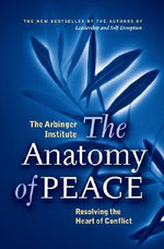The Anatomy of Peace : Resolving the Heart of Conflict - Arbinger Institute