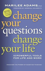 Change Your Questions, Change Your Life : 10 Powerful Tools for Life and Work : 10 Powerful Tools for Life and Work - M. Adams