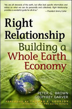 Right Relationship : Building a Whole Earth Economy - Peter G. Brown