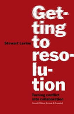 Getting to Resolution : Turning Conflict into Collaboration - 2nd Editiion - Stewart Levine
