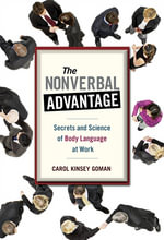 The Nonverbal Advantage : Secrets and Science of Body Language at Work - Carol Kinsey Goman