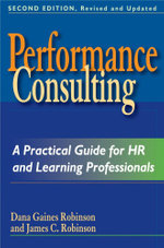 Performance Consulting : A Practical Guide for HR and Learning Professionals - Dana Gaines Robinson