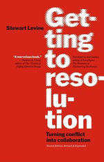 Getting to Resolution : Turning Conflict Into Collaboration - Stewart Levine