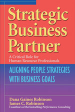Strategic Business Partner : Aligning People Strategies with Business Goals - Dana Gaines Robinson
