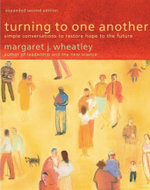 Turning to One Another : Simple Conversations to Restore Hope to the Future - Margaret J. Wheatley
