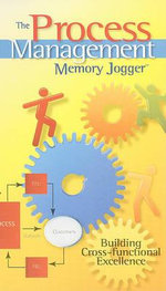 The Process Management Memory Jogger : Building Cross-Functional Excellence - Robert D Boehringer