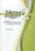 The Memory Jogger 2 : A Desktop Guide of Management and Planning Tools for Continuous Improvement and Effective Planning - Michael Brassard