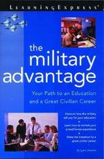 The Military Advantage : Your Path to an Education and a Great Civilian Career - Lynn Vincent