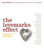The Lovemarks Effect : Winning in the Consumer Revolution :  Winning in the Consumer Revolution - Kevin Roberts