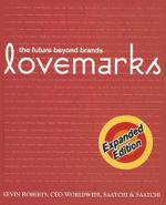 Lovemarks : The Future Beyond Brands - Kevin Roberts