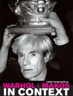 Warhol / Makos in Context - Christopher Makos