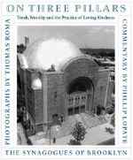 On Three Pillars : Torah, Worship, and the Practice of Loving Kindness - The Synagogues of Brooklyn