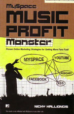 Myspace Music Profit Monster : Easy Online Marketing Strategies to Get More Fans Fast - Nicky Kalliongis