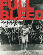 Full Bleed : New York City Skateboard Photography