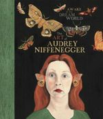 Awake in the Dream World : The Art of Audrey Niffenegger - Audrey Niffenegger