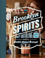 Brooklyn Spirits : Craft Cocktails from the World's Hippest Borough - Peter Thomas Fornatale