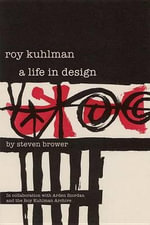 Roy Kuhlman : A Life in Design - Steven Brower
