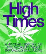 High Times : A 40-Year History of the World's Most Infamous Magazine - Powerhouse Books