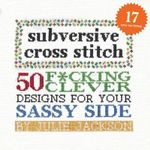 Subversive Cross Stitch : 50 Designs for Your Sassy Side - Julie Jackson