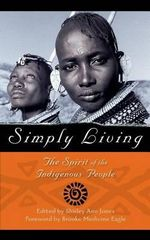 Simply Living : The Spirit of the Indigenous People - Shirley A. Jones