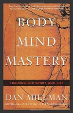 Body Mind Mastery : Creating Success in Sport and Life - Dan Millman
