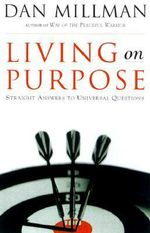 Living on Purpose : Straight Answers to Universal Questions - Dan Millman