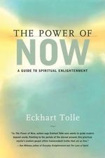 The Power Now : A Guide to Spiritual Enlightenment - Eckhart Tolle