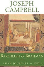 Baksheesh and Brahman : Asian Journals - India - Joseph Campbell