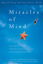 Miracles of Mind : Exploring Nonlocal Consciousness and Spiritual Healing - Russell Targ