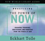 Practicing the Power of Now : Essentials Teachings, Meditations, and Exercises from the Power of Now CD AUDIO :  Essentials Teachings, Meditations, and Exercises from the Power of Now CD AUDIO - Eckhart Tolle